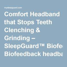 Comfort Headband that Stops Teeth Clenching & Grinding – SleepGuard™ Biofeedback headband for migraines, neck and back pain and bruxism.
