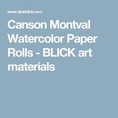 Canson Montval Watercolor Paper Rolls - BLICK art materials