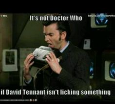 It's not Doctor Who if David Tennant isn't licking something.