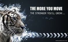 The more you move, the stronger you'll grow…