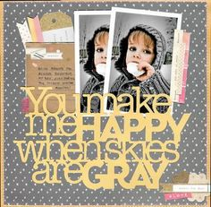 You Make Me Happy scrapbook layout by Patricia Rodriquez featuring Jillibean Soup Mix the Media - Soup Spotting!
