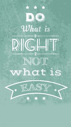 Tap image for more iPhone quote wallpaper! Do What is Right - @mobile9 | Wallpapers for iPhone 5/5S, iPhone 6 & 6 Plus #inspiring