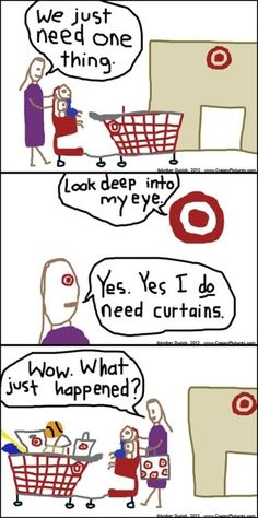 Target....How true, you go in for one thing an d come out wuth a basketful of stuff !