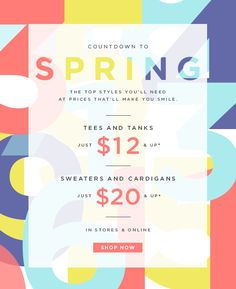 COUNTDOWN TO  SPRING  THE TOP STYLES YOU'LL NEED AT THE PRICES THAT'LL MAKE YOU SMILE.  TEES AND TANKS JUST $12 & UP*  SWEATERS AND CARDIGAN...