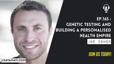 Genetic Testing And Building A Personalised Health Empire with Joe Cohen Genetics, Empire, Lisa, Self, Building, Health, Health Care, Buildings, Construction