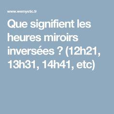 Que signifient les heures miroirs inversées ? (12h21, 13h31, 14h41, etc) Positive Attitude, Positive Affirmations, Horoscope, Meditation, Positivity, Messages, France, Sentiments, Conscience