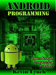 Android Programming: Learn android programming in one day (android app development, android development, android programming, android developer, android for beginners, android)
