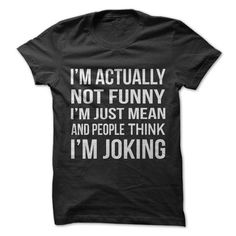 I'm Not Funny I'm Mean But People Think I'm Joking tshirt - 1