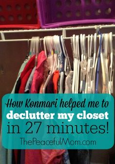How Konmari helped me to declutter my entire closet in 27 minutes and what I think about the book and the method. -- from ThePeacefulMom.com
