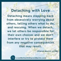 Detachment Quotes, Codependency Quotes, Emotional Detachment, Codependency Recovery, Mental And Emotional Health, Emotional Healing, Sharon Martin, Recovery Quotes, Healing Quotes