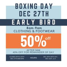 We will be opening on Dec 27th this year for Boxing Day! Don't miss out on the Early Bird Special! 50% off from 8am-9am!