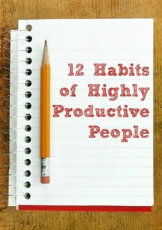 12 Habits of Highly Productive People. Great productivity tips for work, college, home, anywhere!