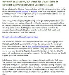 Have fun on vacation, but watch for travel scams at Newport International Group Corporate Travel -    (Newport International Group Projects Company: http://www.newportinternational.net)   (Newport International Travel: http://www.newportinternational.net/travel.html)  (Newport International Travel Leisure: http://www.newportinternational.net/travel/Leisure.htm)  (Newport International Travel at Turkey: http://www.newportinternational.net/turkey.htm)