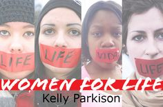 """I AM WOMAN, I AM PRO-LIFE, HEAR ME ROAR"" by Kelly Parkison (of a four-part series)"
