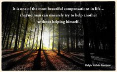 """""""It is one of the most beautiful compensations in life.that no man can sincerely try to help another without helping himself. Ralph Waldo Emerson, Most Beautiful, Country Roads, Inspirational Quotes, Canning, Words, Places, Life, Favorite Things"""