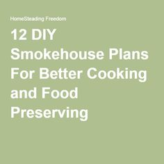 12 DIY Smokehouse Plans For Better Cooking and Food Preserving