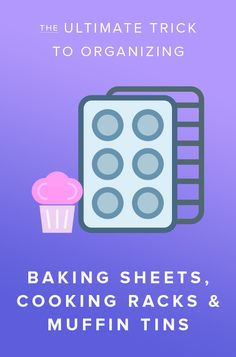 The ultimate trick to organizing baking sheets, cooling racks and muffin tins