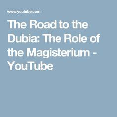 The Road to the Dubia: The Role of the Magisterium - YouTube