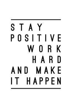 stay positive // work hard // make it happen Hard Work Quotes, Life Quotes Love, Work Hard, Quotes To Live By, Change Quotes, Positive Quotes, Motivational Quotes, Inspirational Quotes, Quotes About Staying Positive