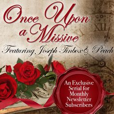 Did you read the first installment of Once Upon a Missive? It's an exclusive serial for my monthly newsletter subscribers. If you're not signed up yet, go to my website.  Part 2 will be out soon!