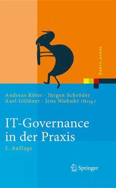 IT-Governance in der Praxis - Andreas Rüter, Jürgen Schröder, Axel Göldner, Jens Niebuhr - Google Books