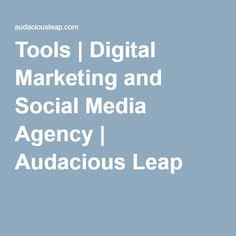 Tools   Digital Marketing and Social Media Agency   Audacious Leap