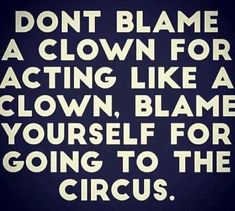 no kidding. very wise words. always stay far away from the circus. no contact. Sarcastic Quotes, Wise Quotes, Quotable Quotes, Great Quotes, Words Quotes, Quotes To Live By, Motivational Quotes, Funny Quotes, Inspirational Quotes