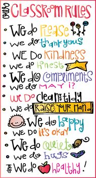 This is a good example of classroom rules. It has visual aids for students who cannot read or are ESL learners, so it would be useful for all age levels.