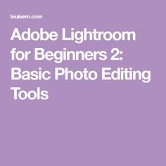 Adobe Lightroom for Beginners 2: Basic Photo Editing Tools