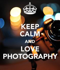 KEEP CALM AND LOVE PHOTOGRAPHY