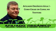 Afiliado Orgânico - Aula 7 Como Criar e configurar um Canal no Youtube