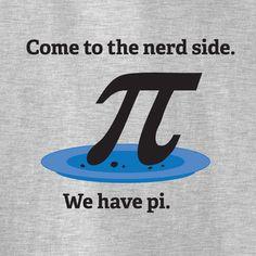Come To The Nerd Side. We Have Pi. T-Shirt Hilarious Shirt Ideas of Hilariou - Funny Nerd Shirts - Ideas of Funny Nerd Shirts - Come To The Nerd Side. We Have Pi. T-Shirt Hilarious Shirt Ideas of Hilarious Shirt I think I need this shirt. Teacher Jokes, Math Jokes, Math Humor, Nerd Humor, School Jokes, Math Teacher, Pi Math, Funny Math, Math Class