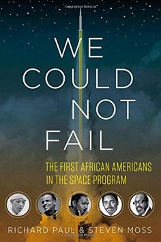 We Could Not Fail: The First African Americans in the Space Program by Richard Paul   http://primo.lib.umn.edu/primo_library/libweb/action/dlDisplay.do?vid=TWINCITIES&docId=UMN_ALMA51616156770001701