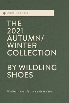 The 2021 Autumn/Winter Collection by Wildling Shoes. #minimalshoes #sustainability #fairfashion #barefootshoes #winter #autumn