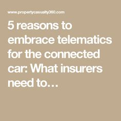 5 reasons to embrace telematics for the connected car: What insurers need to…