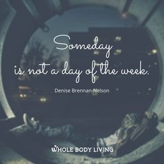 Do It Today! - https://wholebodyliving.com/do-it-today/ -Whole Body Living-#Action, #DoItToday, #DonTWait, #Inspiring, #Life, #Motivating, #Quote