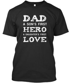 Dad A Son's First Hero A Daughter's Firs Black T-Shirt Front