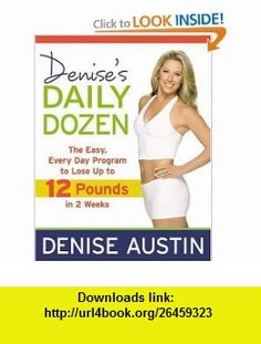 Denises Daily Dozen The Easy, Every Day Program to Lose Up to 12 Pounds in 2 Weeks Denise Austin , ISBN-10: 1599952440  ,  , ASIN: B004IEA4E6 , tutorials , pdf , ebook , torrent , downloads , rapidshare , filesonic , hotfile , megaupload , fileserve
