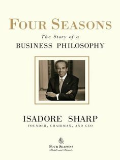Four Seasons: The Story of a Business Philosophy by Isadore Sharp. $18.98. Publisher: Portfolio; 1 edition (April 30, 2009). Author: Isadore Sharp. 332 pages