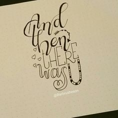 And then there was you ☆ handlettering by @Barbrusheson