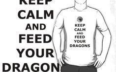 Keep calm and feed your dragons
