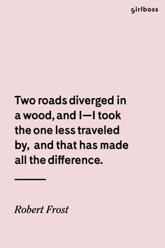 GIRLBOSS QUOTE: Two roads diverges in a wood, and I - I took the one less traveled by, and that has made all the difference. // Inspirational quote by Robert Frost