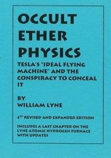 """OCCULT ETHER PHYSICS: 4th Revised and Expanded Edition: Tesla's """"Ideal Flying Machine"""" and the Conspiracy to Conceal It"""