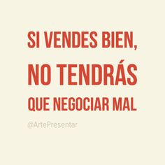 #citas Si vendes bien, no tendrás que negociar mal
