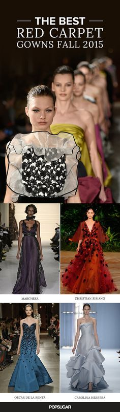 The Fall '15 Gowns That Should Walk Right Off the Runway Onto the Red Carpet. Most of the time when we spot a gorgeous #dress on the #runway, we dream we're wearing it. #Fall #Gowns #RedCarpet