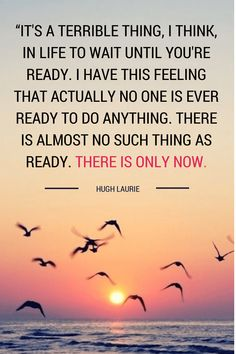 """Hello! It's midweek again so time for some weekly motivation. I stumbled across this quote recently and think it's so true. I mean, when are you really ever going to be ready for anything - now is as good a time as any! Do you agree? Happy Hump Day! """"It's a terrible thing, I think, in life to wait until…"""