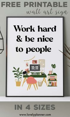 Free Printable Sign Work Hard and Be Nice To People to use as home decor or planner divider. 4 sizes are included: US letter, A4/A5, Classic Happy Planner, 8x10
