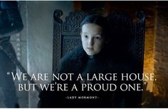 """Lady Lyanna Mormont (Bella Ramsey): """"We are not a large house, but we are a proud one. House Mormont has kept faith with House Stark for a thousand years. We will not break that faith today"""". House Mormont, true Stark bannermen through and through. Game of Thrones. ASOIAF"""