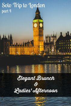 Solo trip to London, part 4 – Elegant Brunch & Ladies' Afternoon Solo Travel, Us Travel, Weekend In London, English Countryside, London Travel, Big Ben, Brunch, Elegant, Night