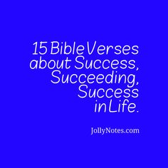 15 Bible Verses about Success, Succeeding, Success in Life: Inspirational & Encouraging Scripture Quotes about Success, Hard Work, Failure, Prosperity, Happiness; What Success is in the Bible, How to be Successful God's way | JollyNotes.com
